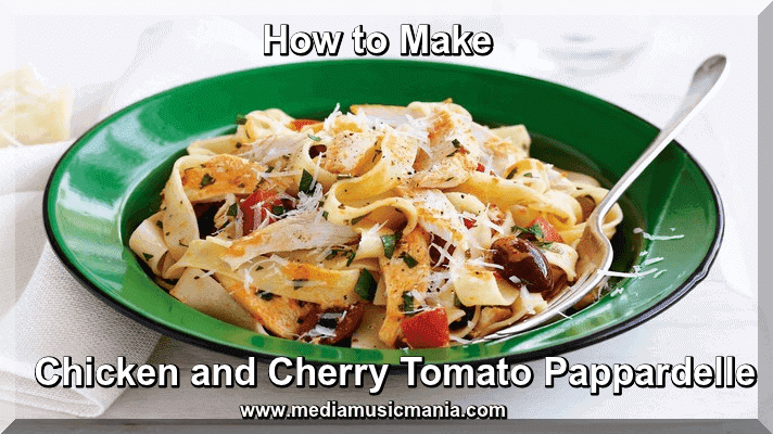 How to Make Chicken and Cherry Tomato Pappardelle