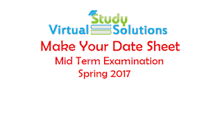 Make your date sheet Now - Mid Term Exam Spring 2017
