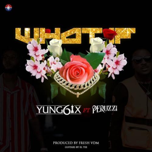 "[ MUSIC ] Yung6ix – ""What If"" ft. Peruzzi (Prod. By Fresh VDM)   MP3 DOWNLOAD"
