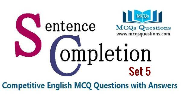 Sentence Completion Test MCQs Set 5
