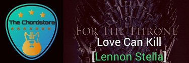 LOVE CAN KILL Guitar Chords by | [Lennon Stella] For The Trone
