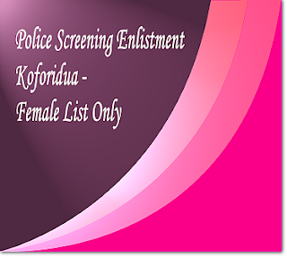 Police screening Koforidua female list