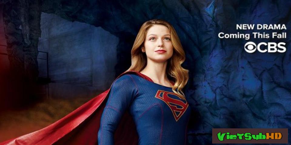 Phim Nữ Siêu Nhân (phần 1) Hoàn Tất (20/20) VietSub HD | Supergirl (season 1) 2015