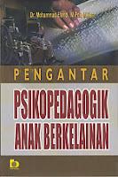 PENGANTAR PSIKOPEDAGOGIK ANAK BERKELAINAN Pengarang : Dr. Mohammad Efendi, M.Pd., M.Kes Penerbit : Bumi Aksara