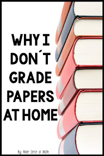 Great blog post to encourage teachers not to grade papers at home.  Teaching middle school math can be stressful, but here are some great ideas to keep your priorities straight! #makesenseofmath