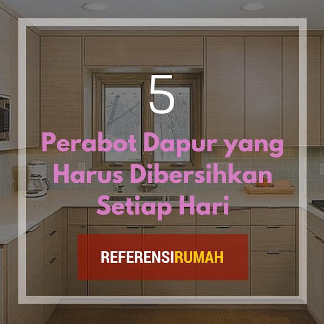 Ketahuilah! 5 Perabot Dapur Ini Harus Anda Bersihkan Tiap Hari Loh!