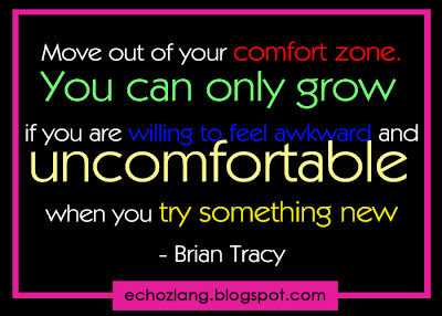 You can only grow if you are willing to feel awkward and uncomfortable when you try something new.