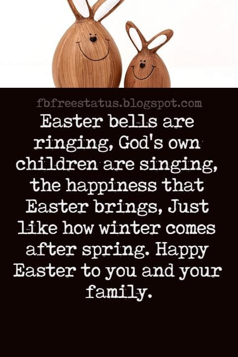 Easter Messages, Easter bells are ringing, God's own children are singing, the happiness that Easter brings, Just like how winter comes after spring. Happy Easter to you and your family.