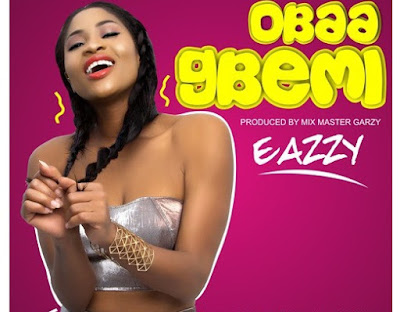 Eazzy – Obaa Gbemi (Prod. By Masta Garzy)
