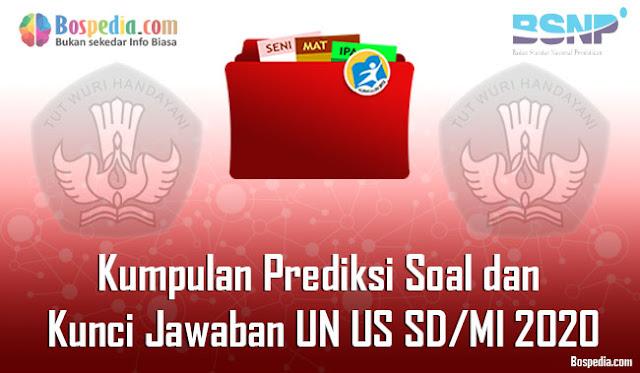 Kumpulan Prediksi Soal dan Kunci Jawaban UN US SD Kumpulan Prediksi Soal dan Kunci Jawaban UN US SD/MI 2020