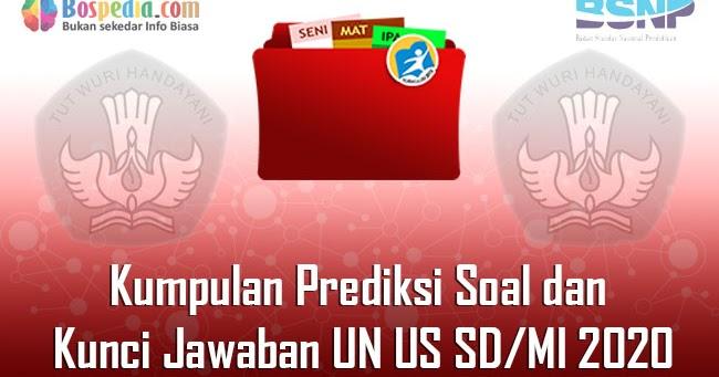 Kumpulan Prediksi Soal Dan Kunci Jawaban Un Us Sd Mi 2021 Bospedia