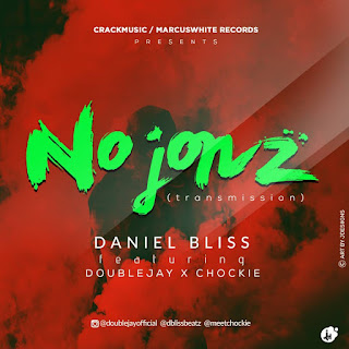 """New Song: Daniel Bliss - """"NO JONZ"""" (Transmission) ft Double Jay x Chockie 