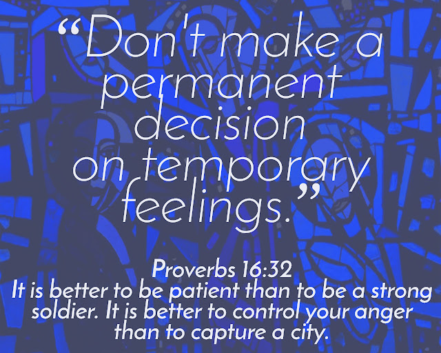 Toxic feelings, do not make a permanent decision on temporary feelings.