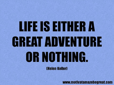 """Life Quotes About Success: """"Life is either a great adventure or nothing."""" - Helen Keller"""