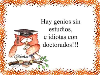 Hay genios sin estudios e idiotas con doctorados