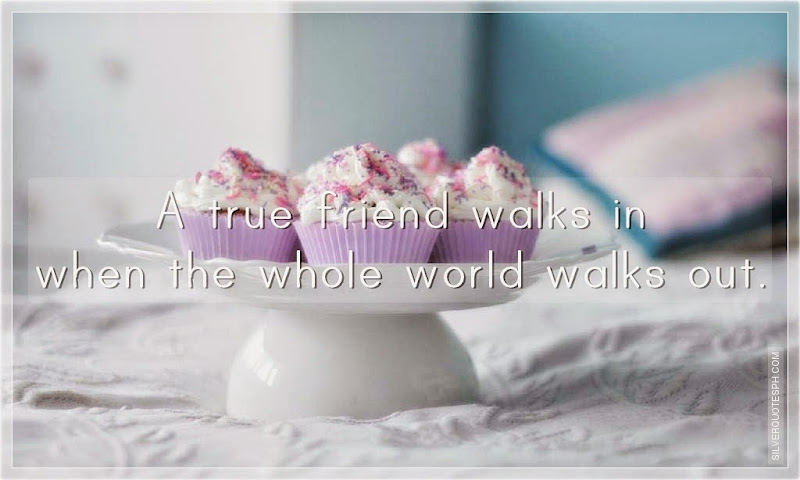 A True Friend Walks In When The Whole World Walks Out, Picture Quotes, Love Quotes, Sad Quotes, Sweet Quotes, Birthday Quotes, Friendship Quotes, Inspirational Quotes, Tagalog Quotes