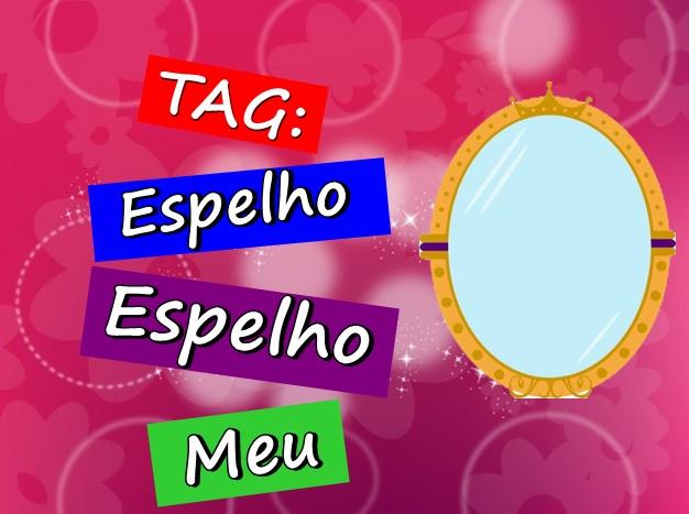 TAG: Espelho Espelho Meu