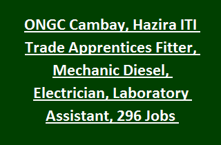 ONGC Cambay, Hazira ITI Trade Apprentices Fitter, Mechanic Diesel, Electrician, Laboratory Assistant, 296 Jobs Recruitment 2017