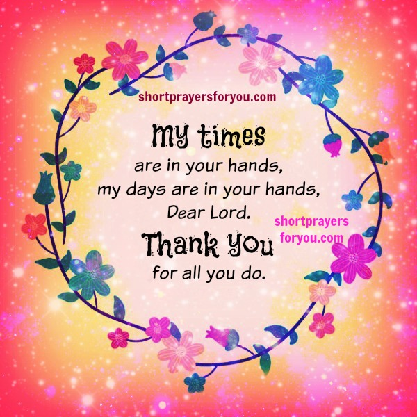 My days are in your hands, dear Lord. Christian short prayer, new day prayer by Mery Bracho.  Christian images.