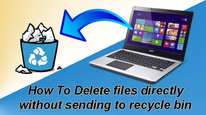 How To Delete files directly without sending to recycle bin