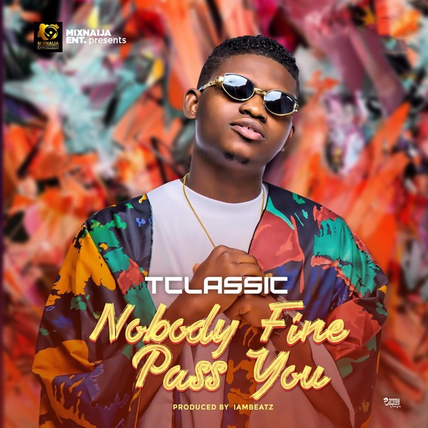 [Music] T Classic -  Nobody Fine Pass You