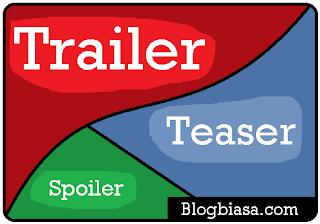 Pengertian dan perbedaan antara Trailer, Teaser dan Spoiler film