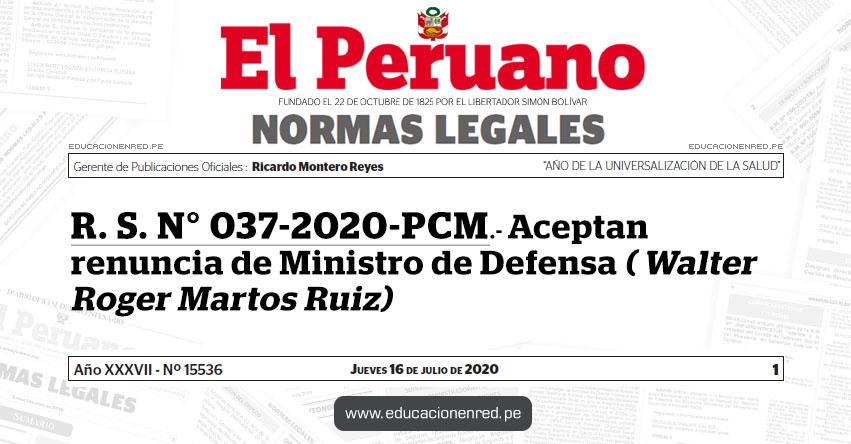R. S. N° 037-2020-PCM.- Aceptan renuncia de Ministro de Defensa ( Walter Roger Martos Ruiz)