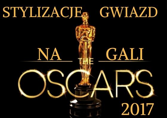 Stylizacje gwiazd na gali Oscary 2017