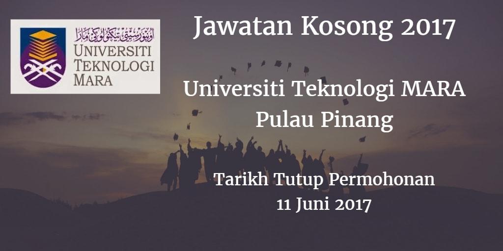 Jawatan Kosong Universiti Teknologi MARA (UiTM) Pulau Pinang 11 Juni 2017