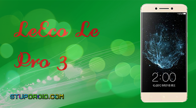 How to Install Stock Rom On LeEco Le Pro 3 - StupDroid com
