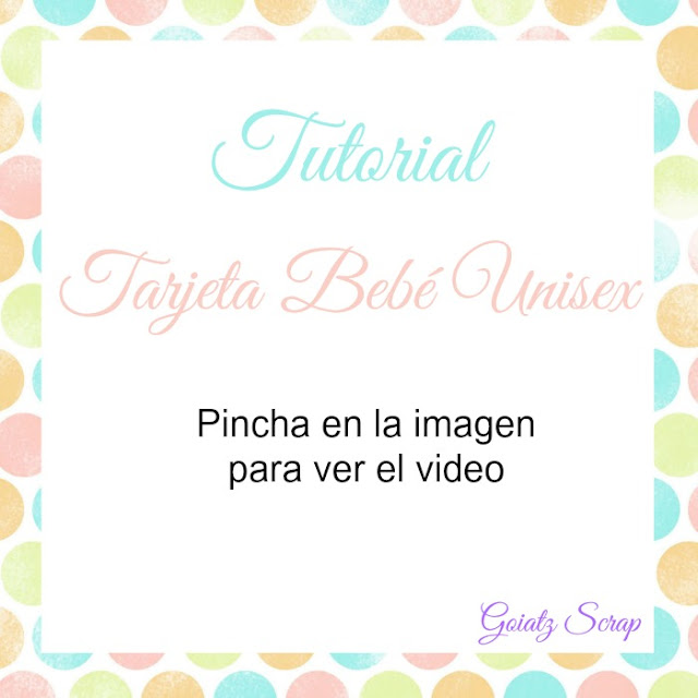 Video Tutorial Tarjeta Bebé Unisex - Goiatz Scrap