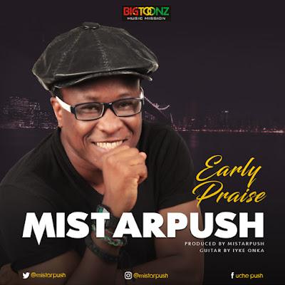 Music: Mistarpush – Early Praise