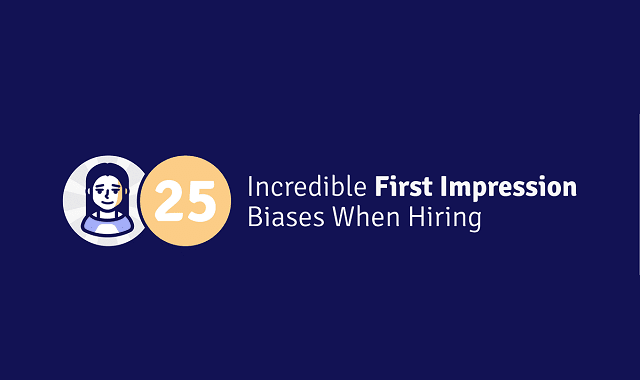 25 Incredible First Impression Biases When Hiring