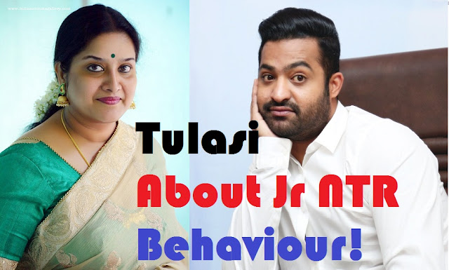 Actress Tulasi Expresses Real Behavoiur of Jr NTR in an Interview