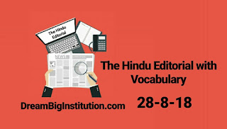 The Hindu Editorial With Important Vocabulary(28-8-18)- Dream Big Institution