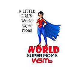 A Little Girl's World Super Mom: World Super Moms