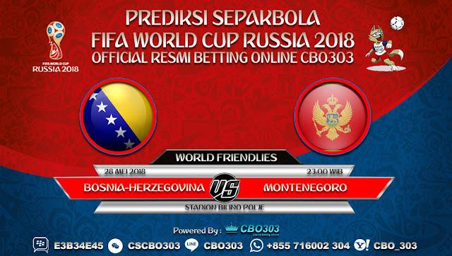 Prediksi Bola Bosnia-Herzegovina VS Montenegro 28 Mei 2018
