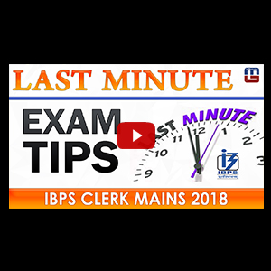 Last Minute Tips For IBPS Clerk Mains 2018 For Sure Selection