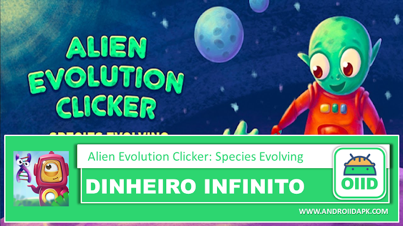 Alien Evolution Clicker: Species Evolving – APK MOD HACK – Dinheiro Infinito