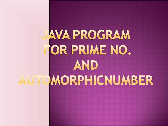 Java program for Prime no. and AutomorphicNumber