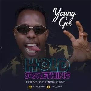 Naija music ::  Young GEE – Hold Something