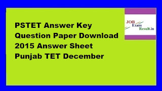 PSTET Answer Key Question Paper Download 2015 Answer Sheet Punjab TET December