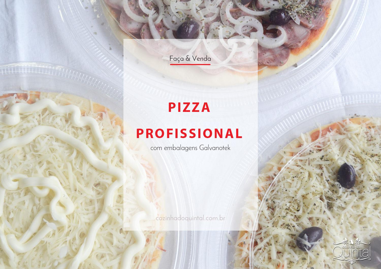 Faça e Venda Pizza Profissional com Embalagens Galvanotek na Cozinha do Quintal