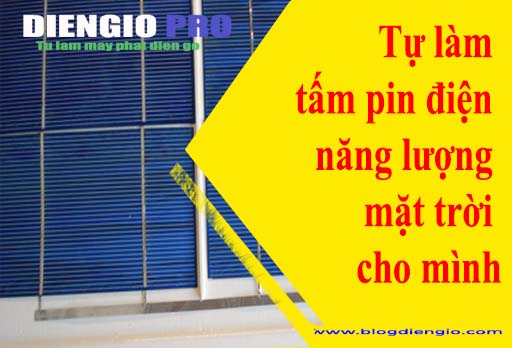 Tự làm tấm pin điện năng lượng mặt trời cho mình