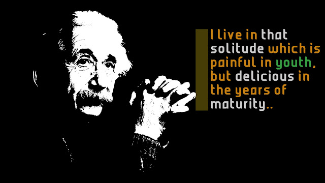I live in that solitude which is painful in youth Albert Einstein messages