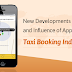 Online Taxi Booking: New developments and influence of Apps in Taxi Industry