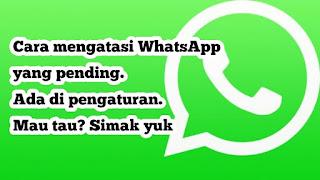 Aplikasi yang sangat populer di kalangan pengguna smartphone salah satunya adalah whatsap Cara Mengatasi Wa Pending Yang Perlu Anda Ketahui