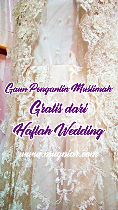 Gaun Pengantin Muslimah Gratis Dari Haflah Wedding Mugniar Mamak Blogger Makassar