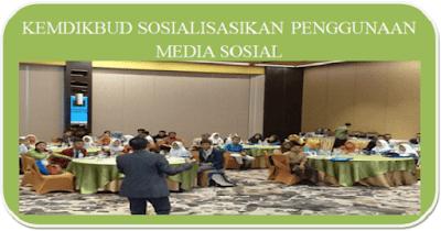 Kemdikbud Sosialisasikan Penggunaan Media Sosial Secara Bijak- Agustus 2018