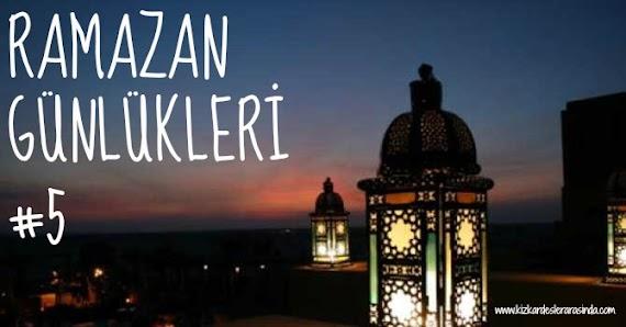 Ramazan Günlükleri #5